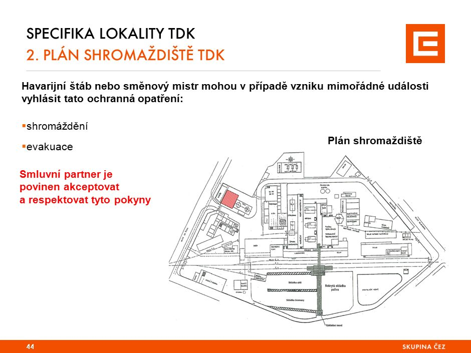 SPECIFIKA LOKALITY TDK 2. PLÁN SHROMAŽDIŠTĚ TDK 44 Havarijní štáb nebo směnový mistr mohou v případě vzniku mimořádné události vyhlásit tato ochranná