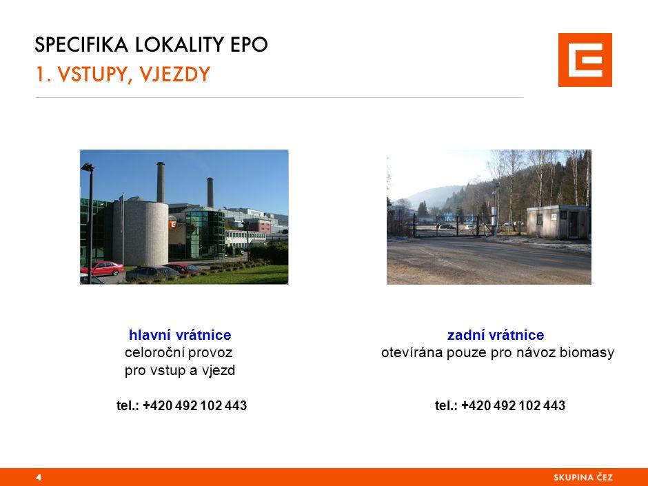 SPECIFIKA LOKALITY EPO 1. VSTUPY, VJEZDY hlavní vrátnice zadní vrátnice celoroční provoz otevírána pouze pro návoz biomasy pro vstup a vjezd tel.: +42