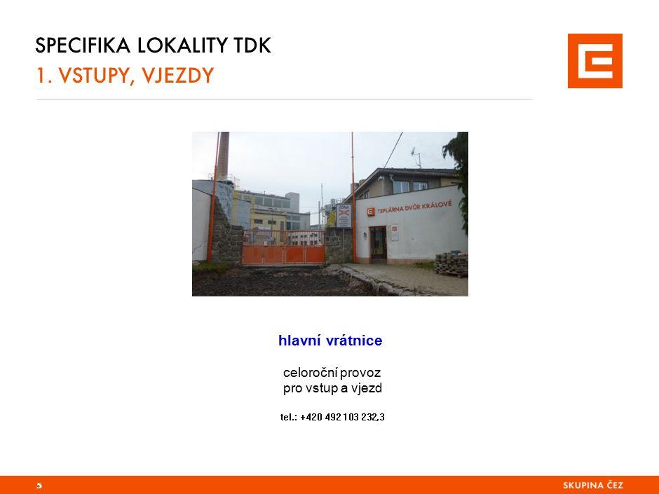 SPECIFIKA LOKALITY TDK 1. VSTUPY, VJEZDY hlavní vrátnice celoroční provoz pro vstup a vjezd tel.: +420 492 103 232,3 5