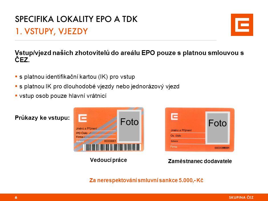 SPECIFIKA LOKALITY EPO A TDK 1. VSTUPY, VJEZDY Vstup/vjezd našich zhotovitelů do areálu EPO pouze s platnou smlouvou s ČEZ.  s platnou identifikační