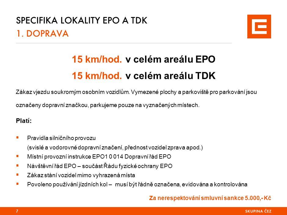 SPECIFIKA LOKALITY EPO A TDK 1. DOPRAVA 15 km/hod. v celém areálu EPO 15 km/hod. v celém areálu TDK Zákaz vjezdu soukromým osobním vozidlům. Vymezené