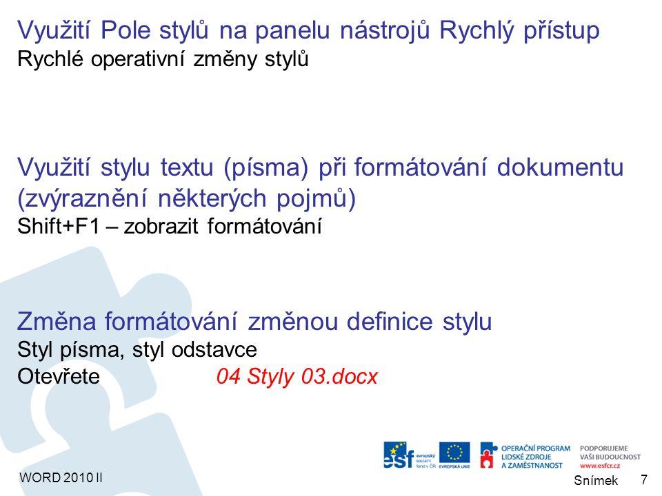 WORD 2010 II Praktické příklady Rychlé formátování textu pomocí vestavěných stylů OtevřeteTitulek.docx Vytvoření vlastního stylu z textu 2 způsoby - pomocí naformátovaného textu nebo pomocí dialogu Upozornění: Neměňte styl Normální.