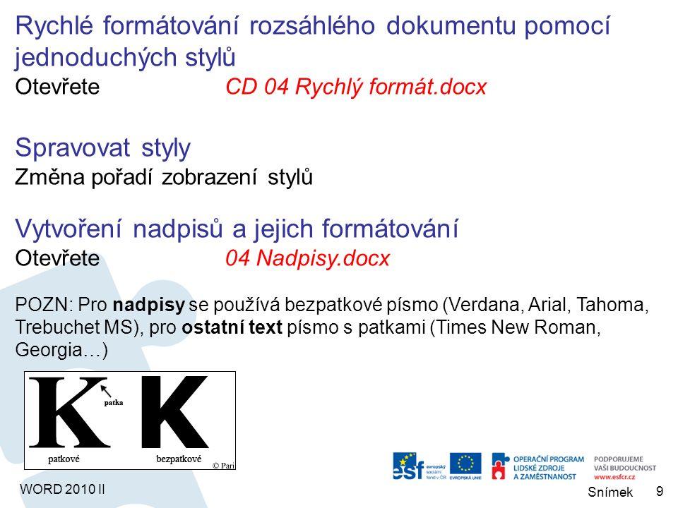 WORD 2010 II Aktualizace stylu podle textu Přiřadit upravený styl Otevřete04 Styly 04.docx Přenesení stylu do jiného dokumentu Do globální šablony.