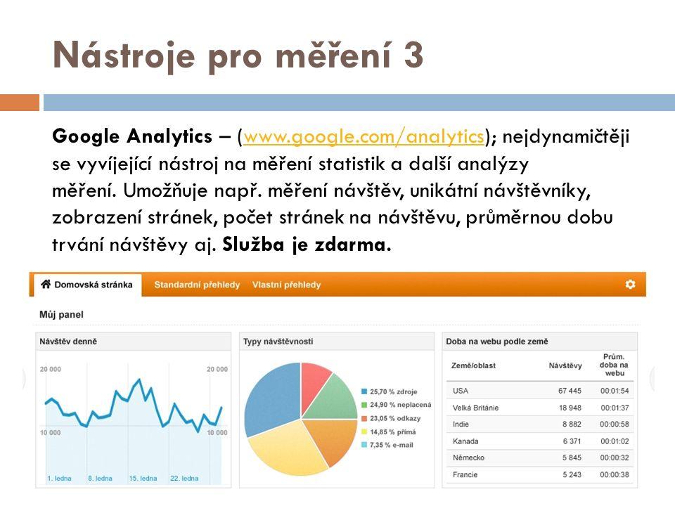 Nástroje pro měření 3 Google Analytics – (www.google.com/analytics); nejdynamičtěji se vyvíjející nástroj na měření statistik a další analýzy měření.