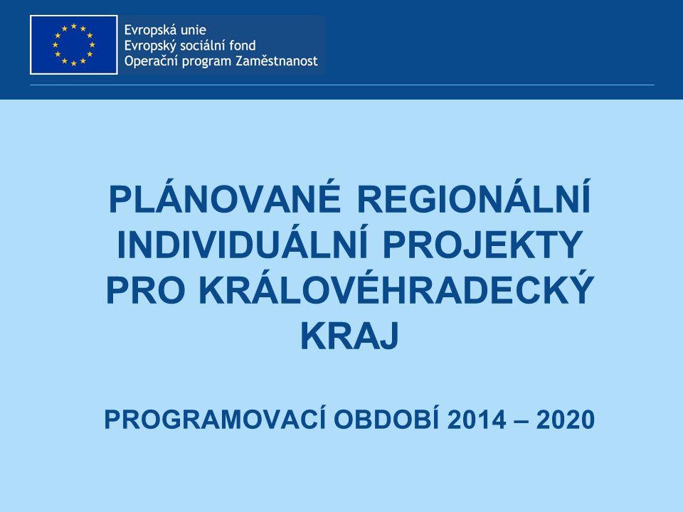 PLÁNOVANÉ REGIONÁLNÍ INDIVIDUÁLNÍ PROJEKTY PRO KRÁLOVÉHRADECKÝ KRAJ PROGRAMOVACÍ OBDOBÍ 2014 – 2020