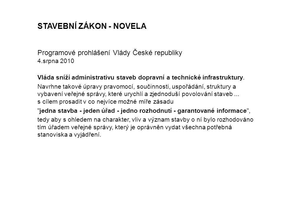 STAVEBNÍ ZÁKON - NOVELA Programové prohlášení Vlády České republiky 4.srpna 2010 Vláda sníží administrativu staveb dopravní a technické infrastruktury.