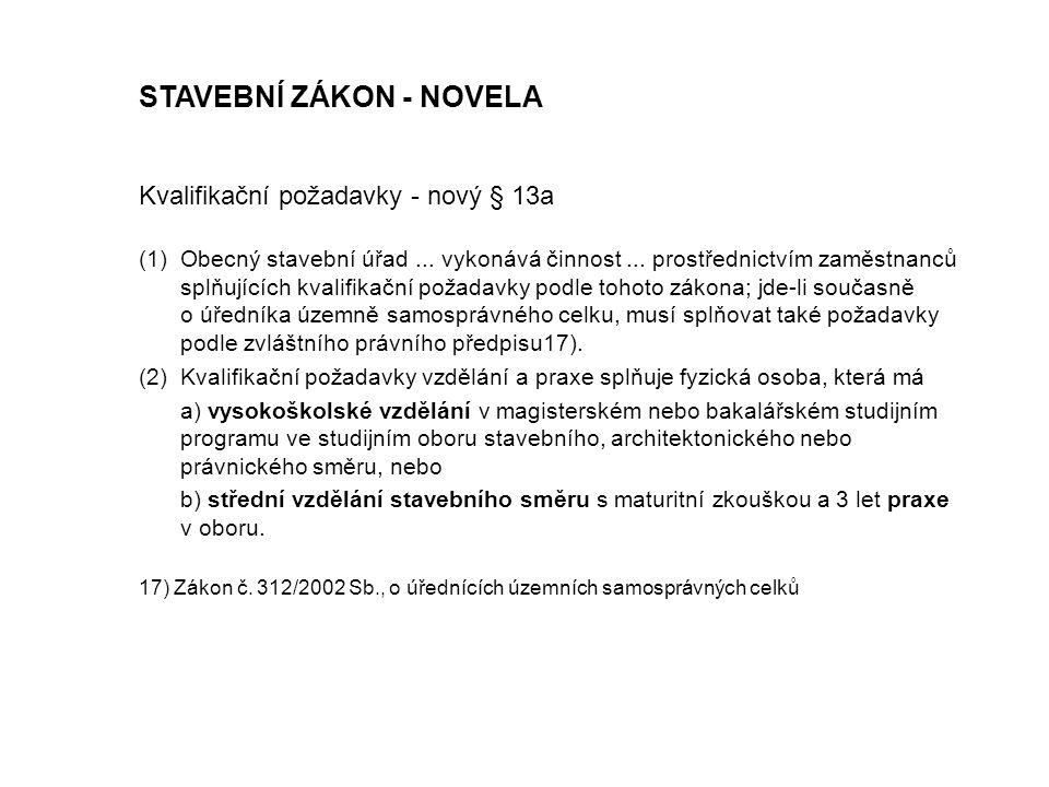STAVEBNÍ ZÁKON - NOVELA Kvalifikační požadavky - nový § 13a (1)Obecný stavební úřad...