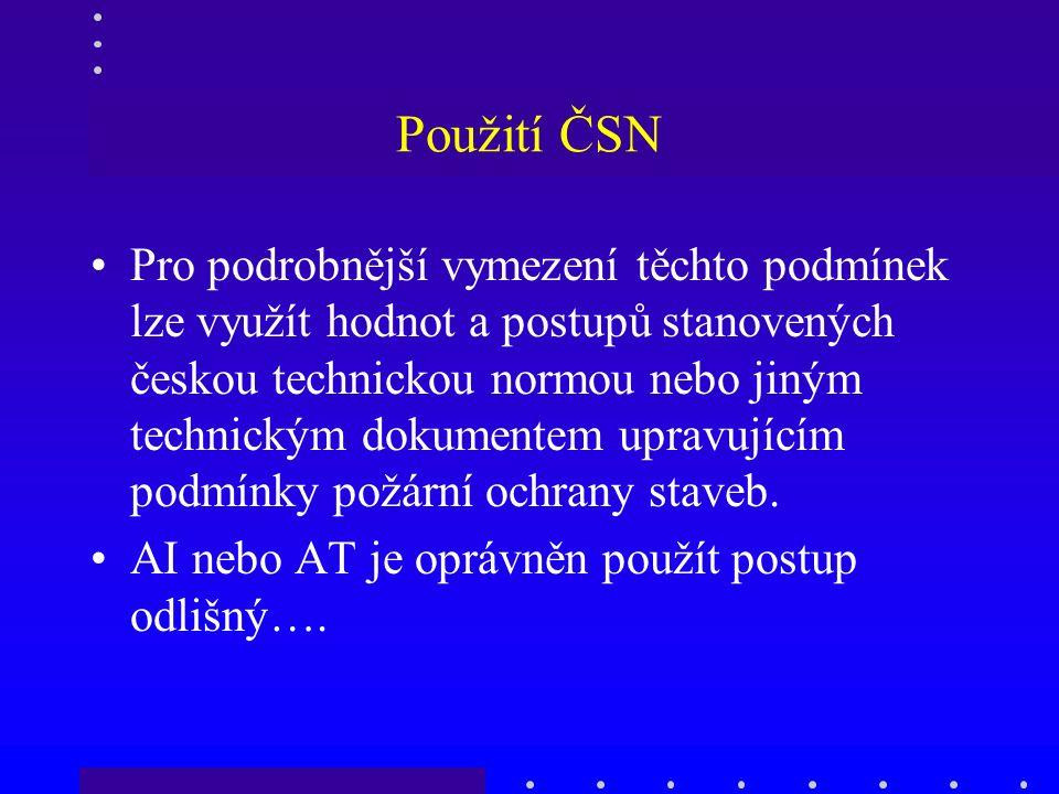 Použití ČSN Pro podrobnější vymezení těchto podmínek lze využít hodnot a postupů stanovených českou technickou normou nebo jiným technickým dokumentem upravujícím podmínky požární ochrany staveb.