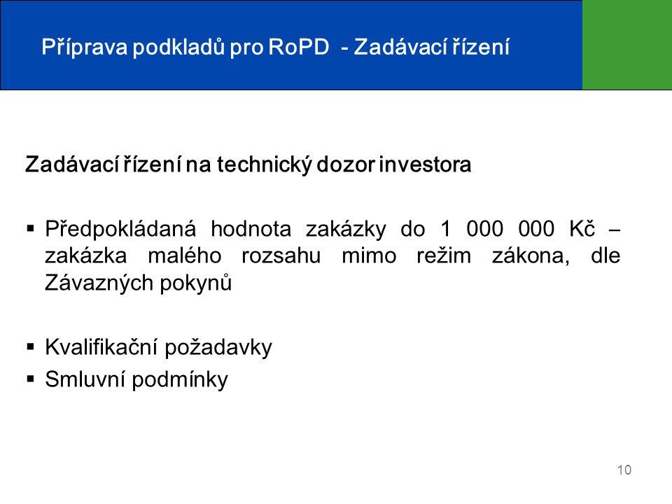 10 Příprava podkladů pro RoPD - Zadávací řízení Zadávací řízení na technický dozor investora  Předpokládaná hodnota zakázky do 1 000 000 Kč – zakázka