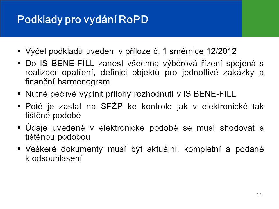 11 Podklady pro vydání RoPD  Výčet podkladů uveden v příloze č. 1 směrnice 12/2012  Do IS BENE-FILL zanést všechna výběrová řízení spojená s realiza