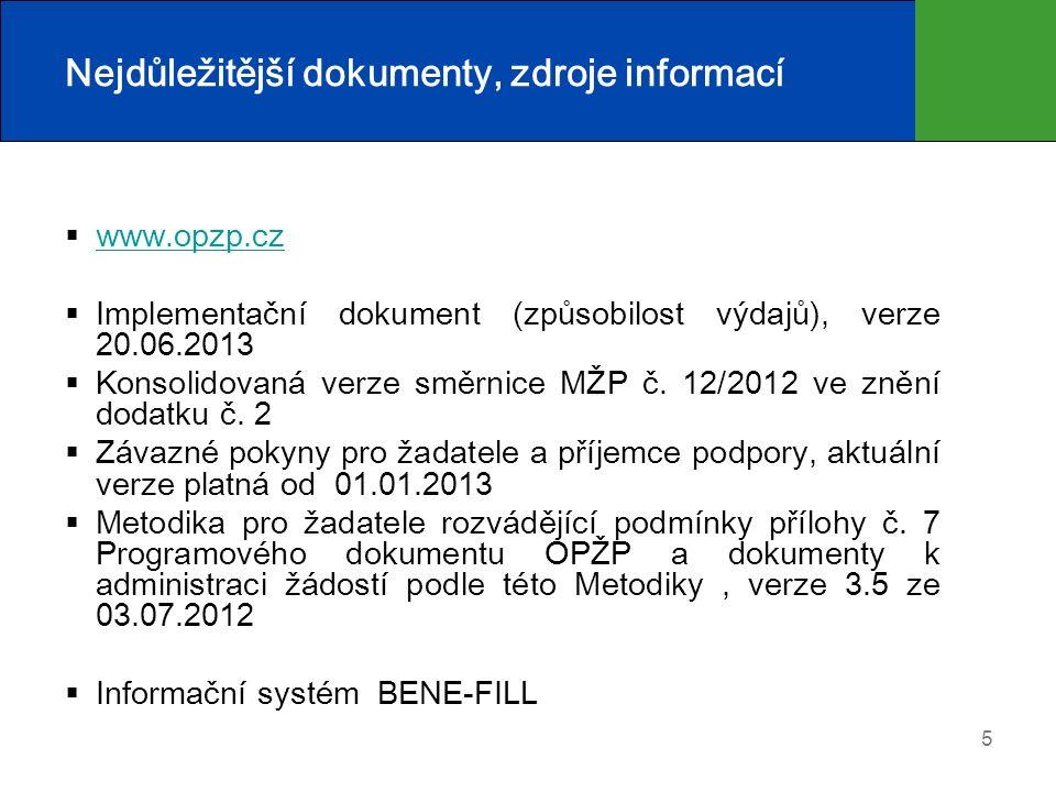 5 Nejdůležitější dokumenty, zdroje informací  www.opzp.cz www.opzp.cz  Implementační dokument (způsobilost výdajů), verze 20.06.2013  Konsolidovaná verze směrnice MŽP č.