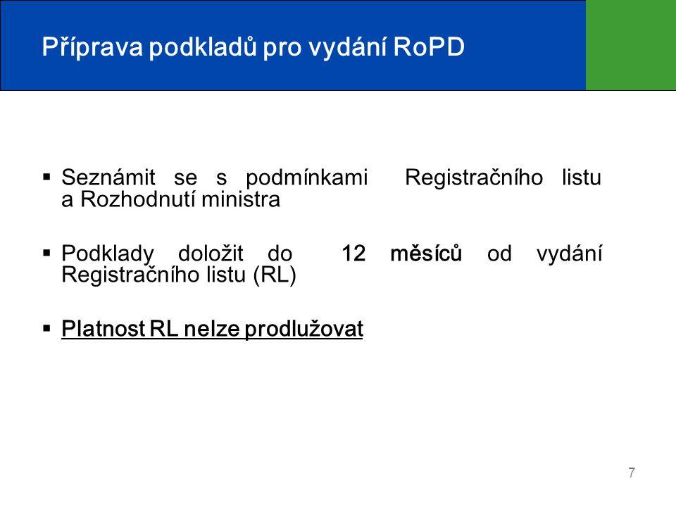 7 Příprava podkladů pro vydání RoPD  Seznámit se s podmínkami Registračního listu a Rozhodnutí ministra  Podklady doložit do 12 měsíců od vydání Registračního listu (RL)  Platnost RL nelze prodlužovat
