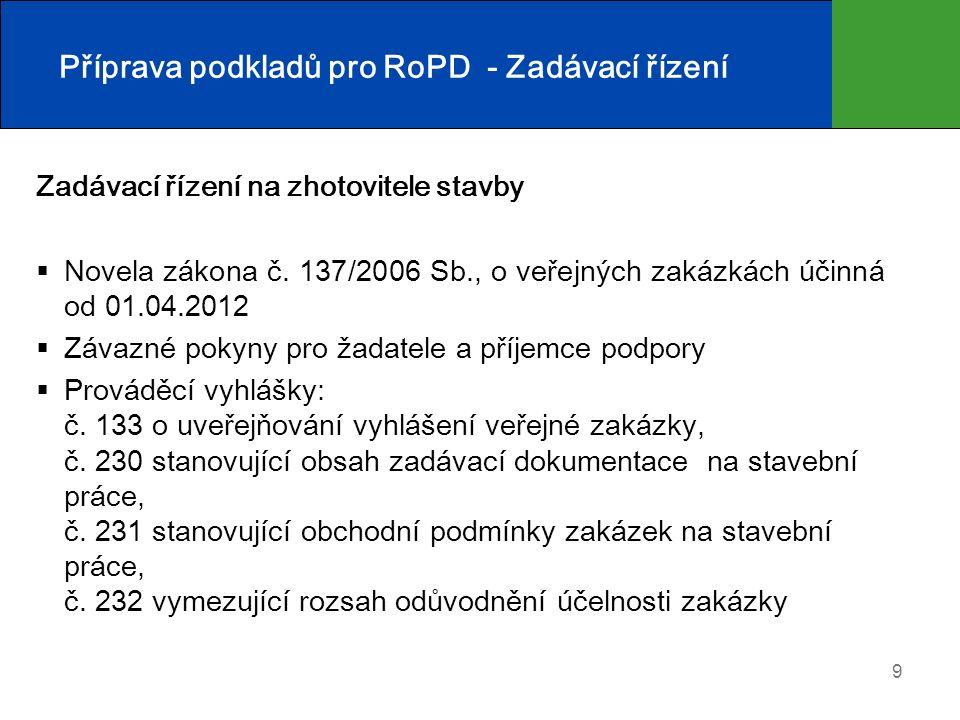 9 Příprava podkladů pro RoPD - Zadávací řízení Zadávací řízení na zhotovitele stavby  Novela zákona č. 137/2006 Sb., o veřejných zakázkách účinná od