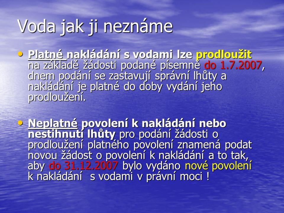 Voda jak ji neznáme Platné nakládání s vodami lze prodloužit na základě žádosti podané písemně do 1.7.2007, dnem podání se zastavují správní lhůty a n