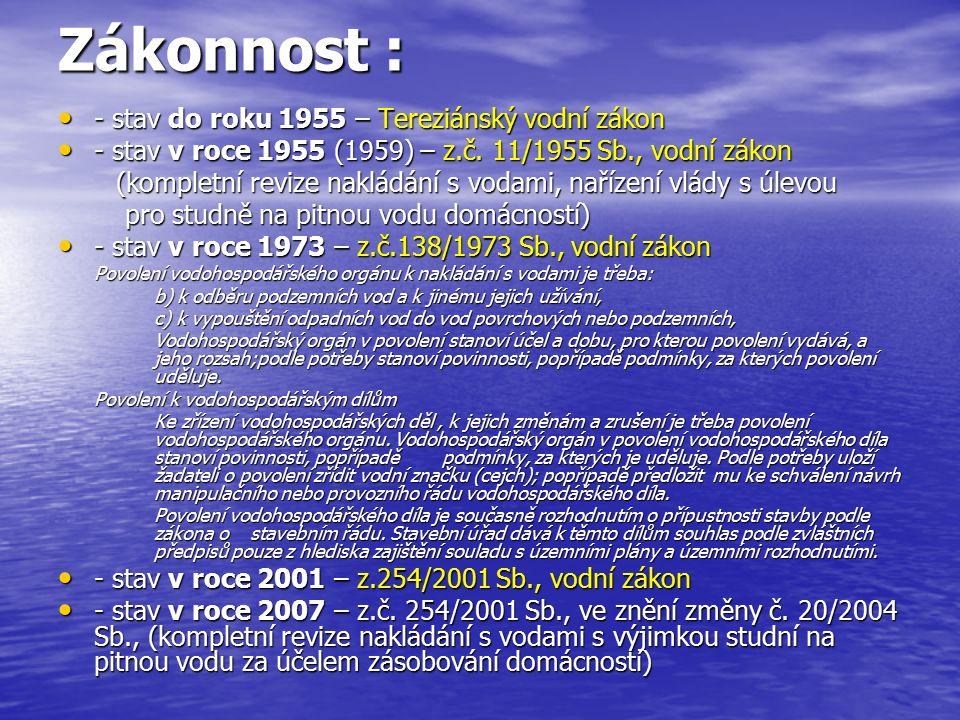 Zákonnost : - stav do roku 1955 – Tereziánský vodní zákon - stav do roku 1955 – Tereziánský vodní zákon - stav v roce 1955 (1959) – z.č. 11/1955 Sb.,