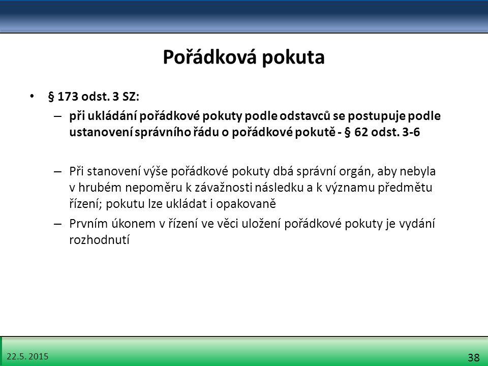 22.5. 2015 38 Pořádková pokuta § 173 odst.