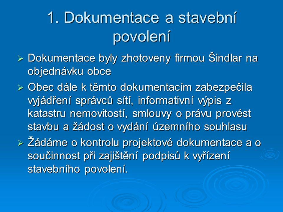 1. Dokumentace a stavební povolení  Dokumentace byly zhotoveny firmou Šindlar na objednávku obce  Obec dále k těmto dokumentacím zabezpečila vyjádře