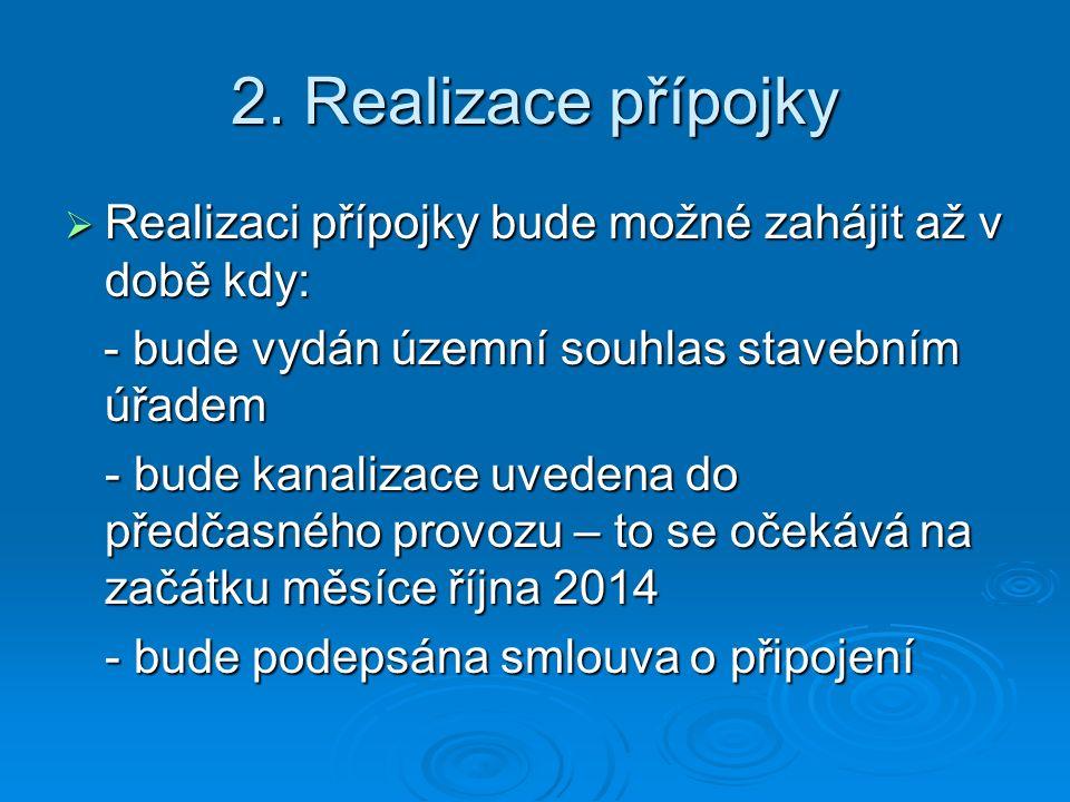 2. Realizace přípojky  Realizaci přípojky bude možné zahájit až v době kdy: - bude vydán územní souhlas stavebním úřadem - bude vydán územní souhlas
