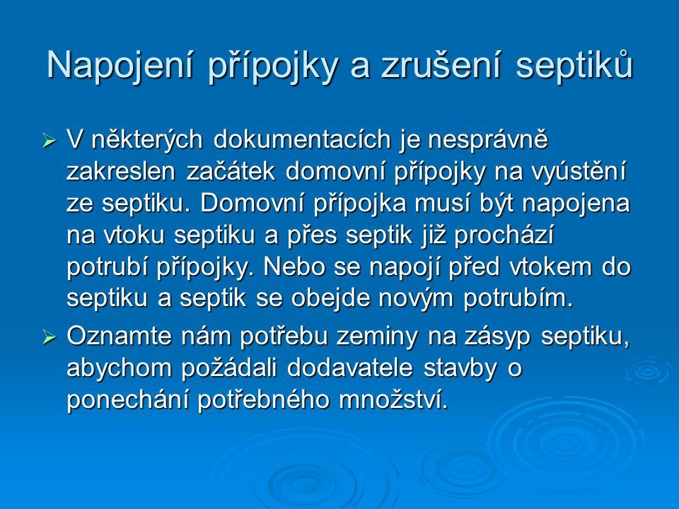 Napojení přípojky a zrušení septiků  V některých dokumentacích je nesprávně zakreslen začátek domovní přípojky na vyústění ze septiku.