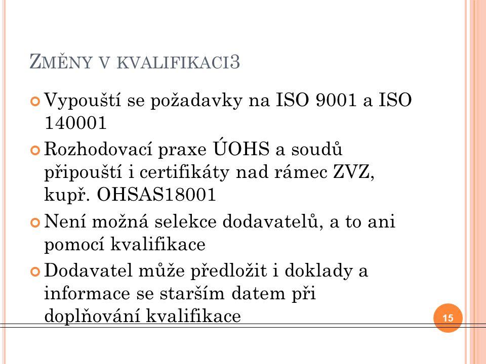 Z MĚNY V KVALIFIKACI 3 Vypouští se požadavky na ISO 9001 a ISO 140001 Rozhodovací praxe ÚOHS a soudů připouští i certifikáty nad rámec ZVZ, kupř.
