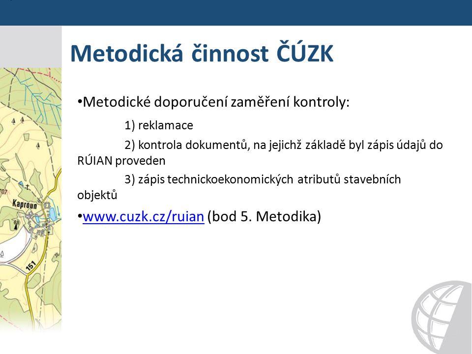Metodická činnost ČÚZK Metodické doporučení zaměření kontroly: 1) reklamace 2) kontrola dokumentů, na jejichž základě byl zápis údajů do RÚIAN proveden 3) zápis technickoekonomických atributů stavebních objektů www.cuzk.cz/ruian (bod 5.