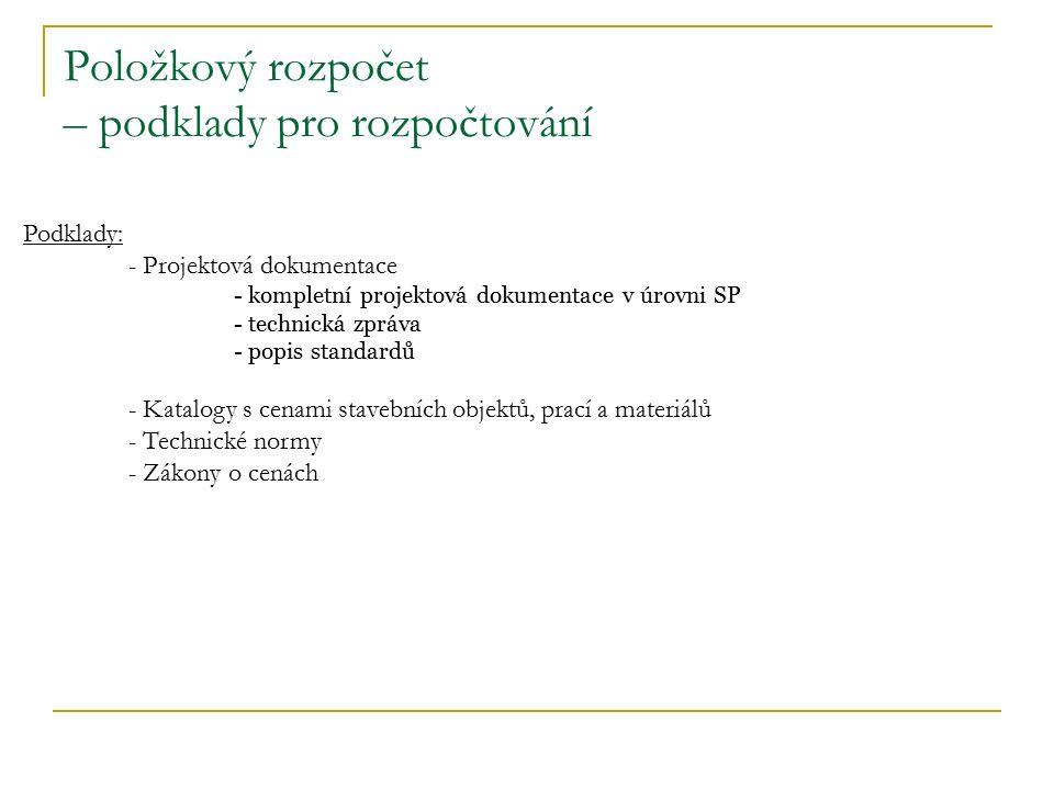 Položkový rozpočet – podklady pro rozpočtování Podklady: - Projektová dokumentace - kompletní projektová dokumentace v úrovni SP - technická zpráva -