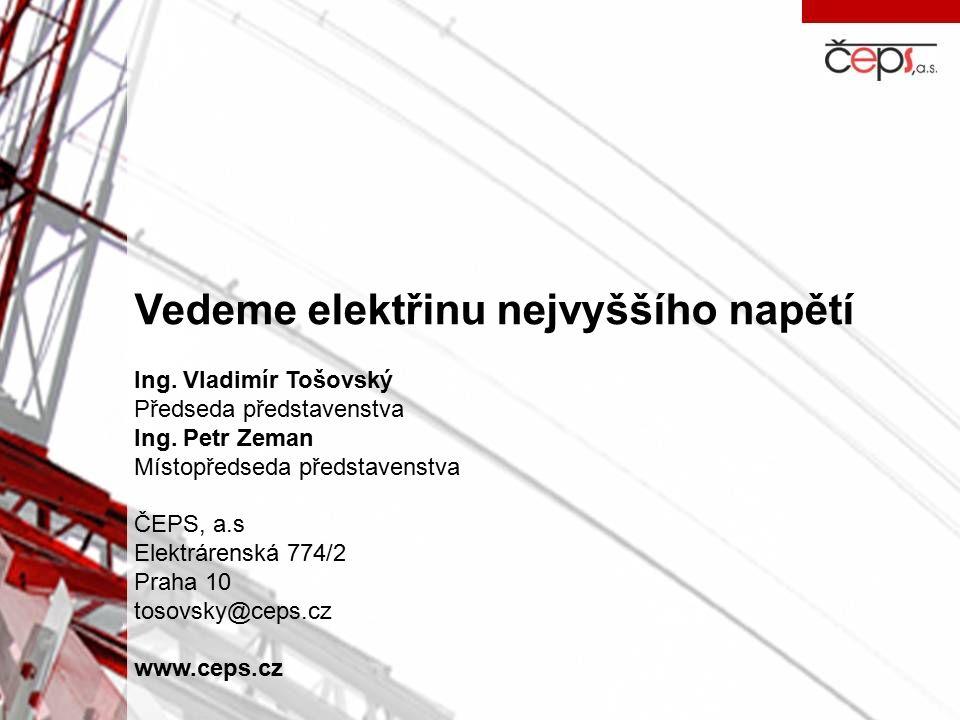Vedeme elektřinu nejvyššího napětí Ing. Vladimír Tošovský Předseda představenstva Ing.