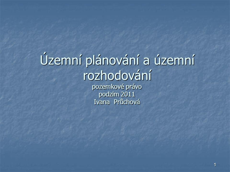 1 Územní plánování a územní rozhodování pozemkové právo podzim 2011 Ivana Průchová