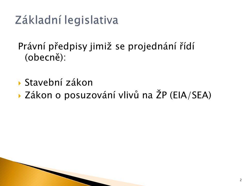Právní předpisy jimiž se projednání řídí (obecně):  Stavební zákon  Zákon o posuzování vlivů na ŽP (EIA/SEA) 2