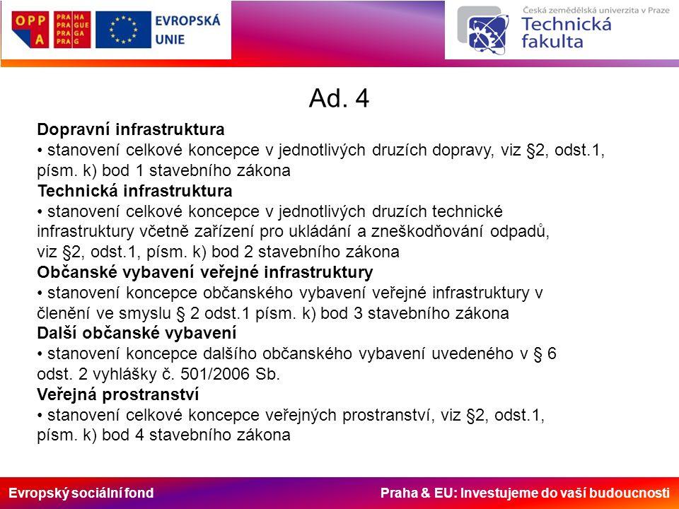Evropský sociální fond Praha & EU: Investujeme do vaší budoucnosti Ad. 4 Dopravní infrastruktura stanovení celkové koncepce v jednotlivých druzích dop