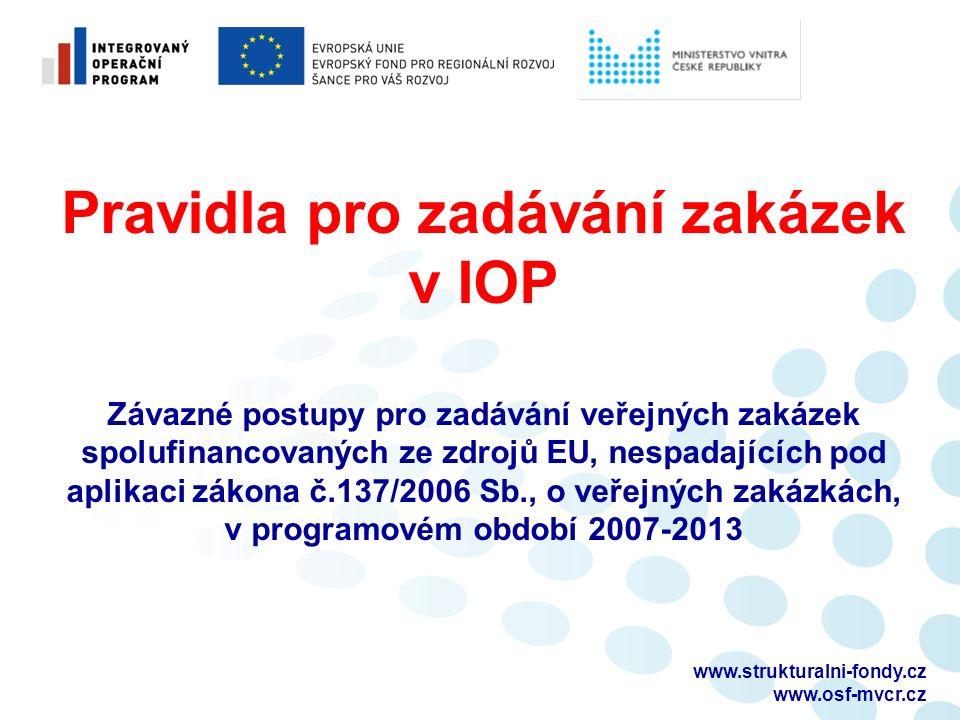 www.strukturalni-fondy.cz www.osf-mvcr.cz Pravidla pro zadávání zakázek v IOP Závazné postupy pro zadávání veřejných zakázek spolufinancovaných ze zdr