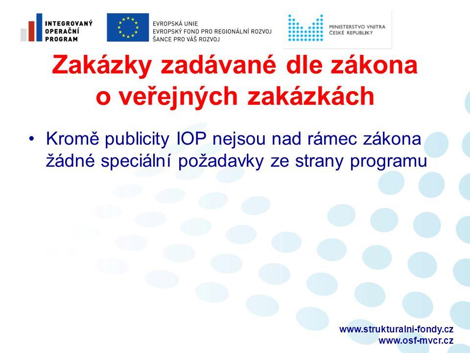 Zakázky zadávané dle zákona o veřejných zakázkách Kromě publicity IOP nejsou nad rámec zákona žádné speciální požadavky ze strany programu www.strukturalni-fondy.cz www.osf-mvcr.cz