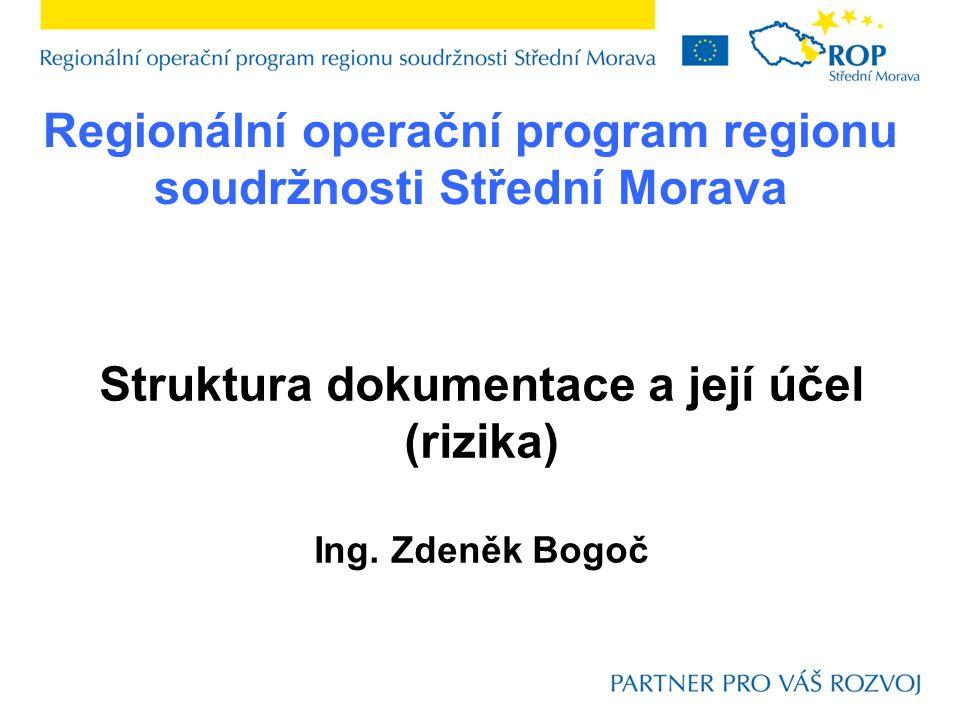 Regionální operační program regionu soudržnosti Střední Morava Struktura dokumentace a její účel (rizika) Ing.