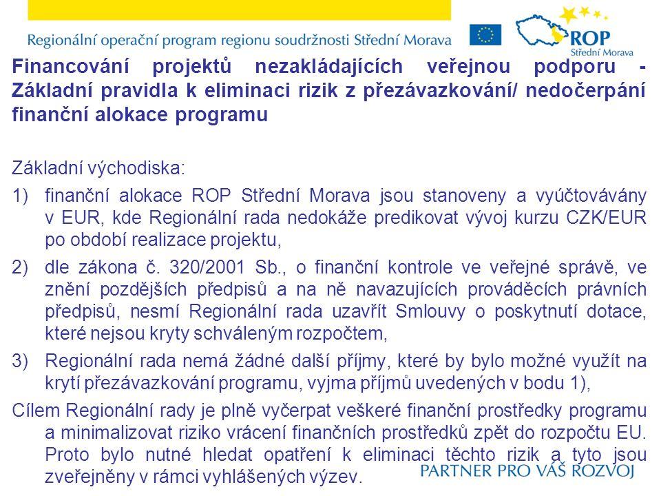 Financování projektů nezakládajících veřejnou podporu - Základní pravidla k eliminaci rizik z přezávazkování/ nedočerpání finanční alokace programu Základní východiska: 1)finanční alokace ROP Střední Morava jsou stanoveny a vyúčtovávány v EUR, kde Regionální rada nedokáže predikovat vývoj kurzu CZK/EUR po období realizace projektu, 2)dle zákona č.