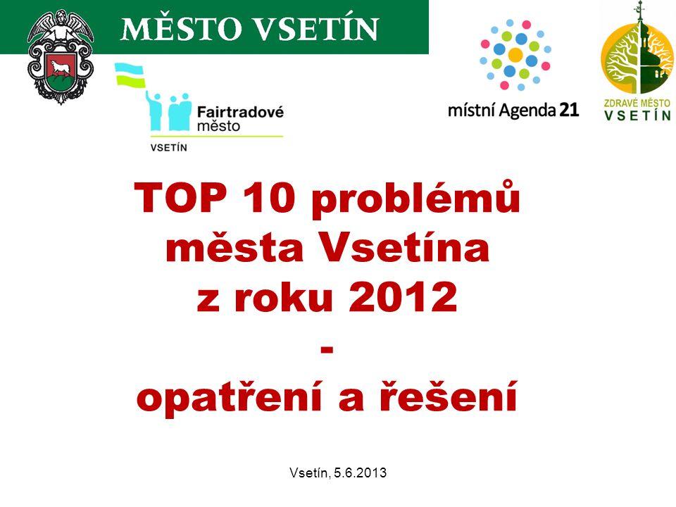 TOP 10 problémů města Vsetína z roku 2012 - opatření a řešení Vsetín, 5.6.2013