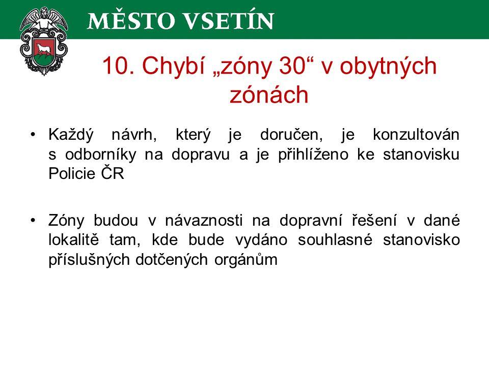 """10. Chybí """"zóny 30"""" v obytných zónách Každý návrh, který je doručen, je konzultován s odborníky na dopravu a je přihlíženo ke stanovisku Policie ČR Zó"""