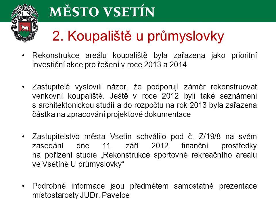 2. Koupaliště u průmyslovky Rekonstrukce areálu koupaliště byla zařazena jako prioritní investiční akce pro řešení v roce 2013 a 2014 Zastupitelé vysl