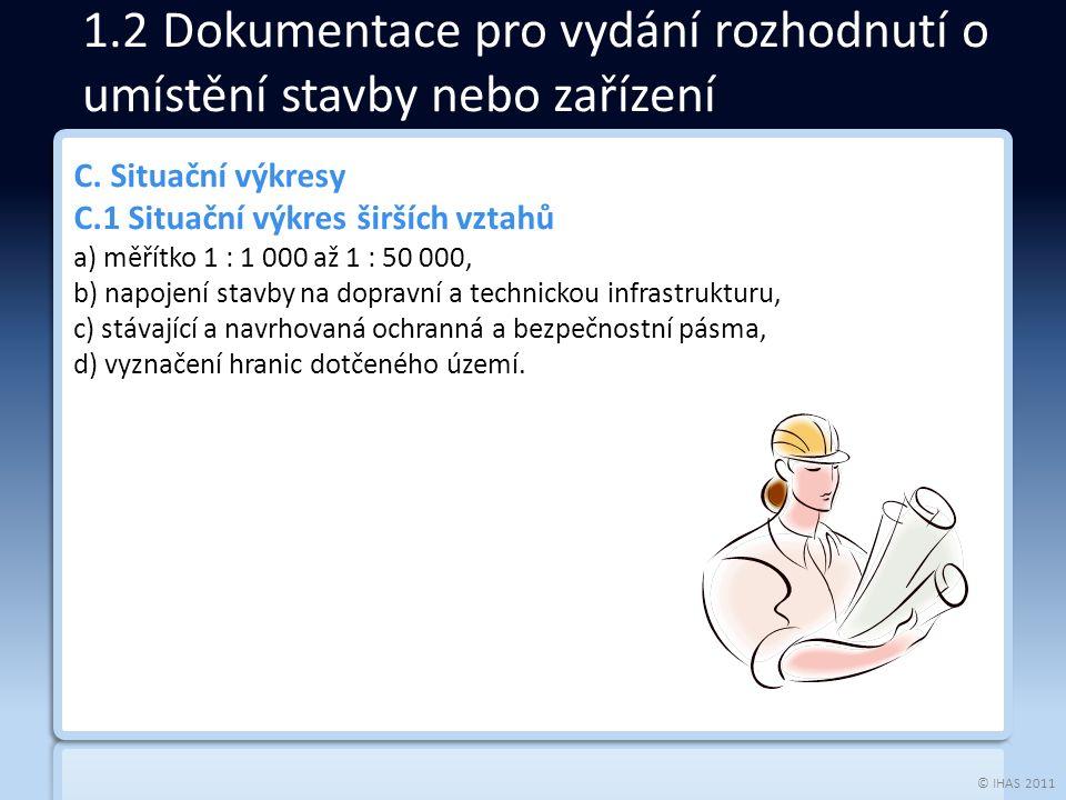 © IHAS 2011 C. Situační výkresy C.1 Situační výkres širších vztahů a) měřítko 1 : 1 000 až 1 : 50 000, b) napojení stavby na dopravní a technickou inf