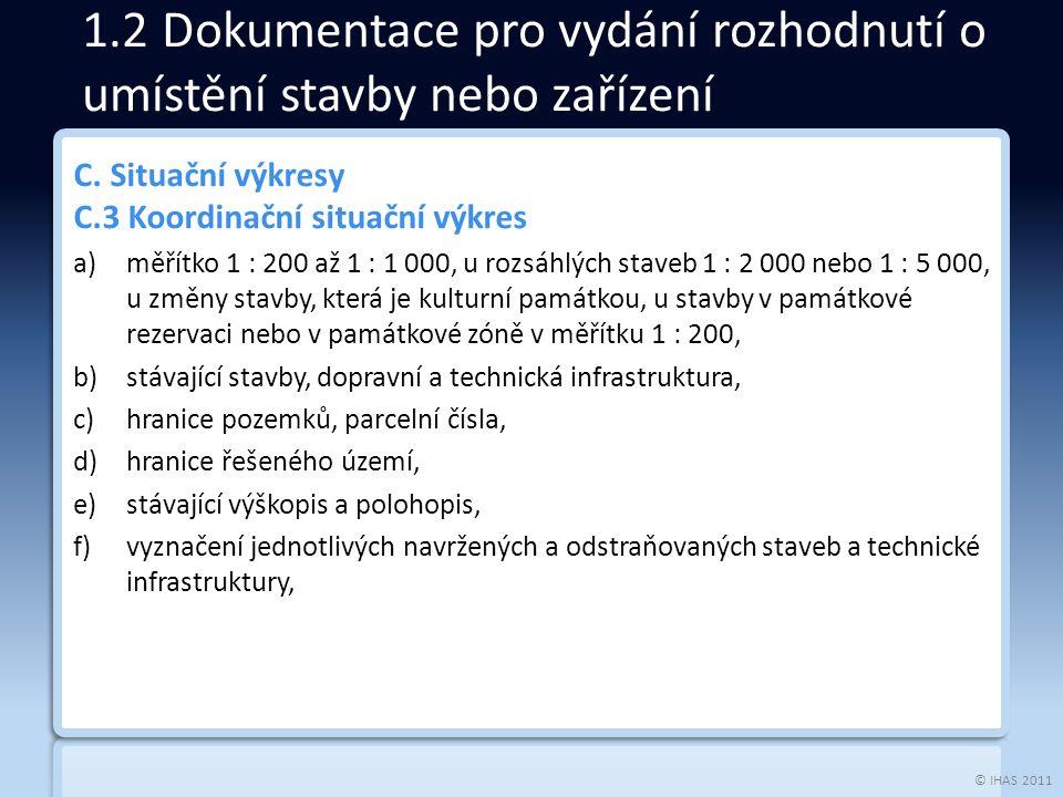 © IHAS 2011 C. Situační výkresy C.3 Koordinační situační výkres a)měřítko 1 : 200 až 1 : 1 000, u rozsáhlých staveb 1 : 2 000 nebo 1 : 5 000, u změny