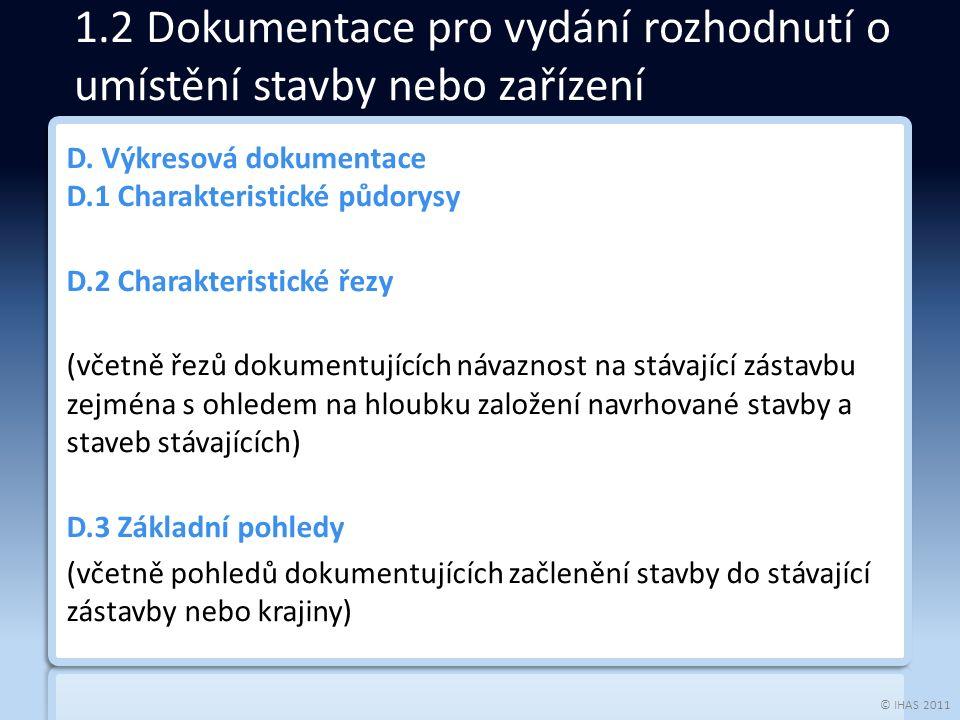 © IHAS 2011 D. Výkresová dokumentace D.1 Charakteristické půdorysy D.2 Charakteristické řezy (včetně řezů dokumentujících návaznost na stávající zásta