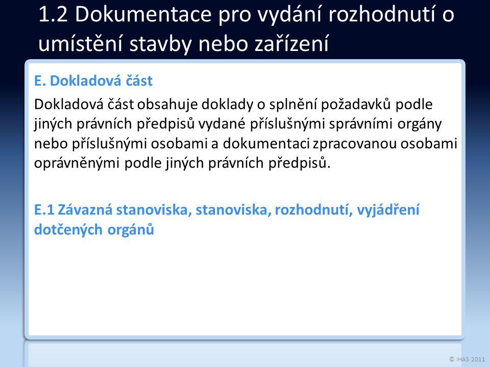 © IHAS 2011 E. Dokladová část Dokladová část obsahuje doklady o splnění požadavků podle jiných právních předpisů vydané příslušnými správními orgány n