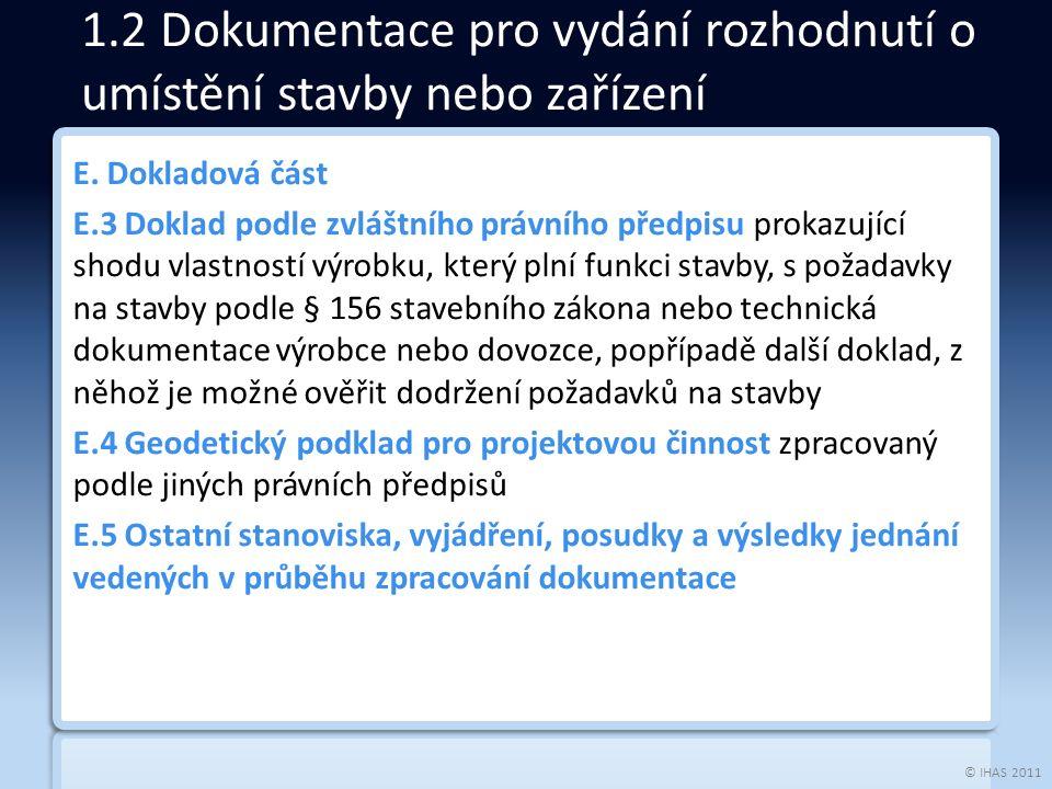 © IHAS 2011 E. Dokladová část E.3 Doklad podle zvláštního právního předpisu prokazující shodu vlastností výrobku, který plní funkci stavby, s požadavk