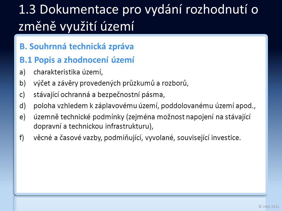 © IHAS 2011 B. Souhrnná technická zpráva B.1 Popis a zhodnocení území a)charakteristika území, b)výčet a závěry provedených průzkumů a rozborů, c)stáv