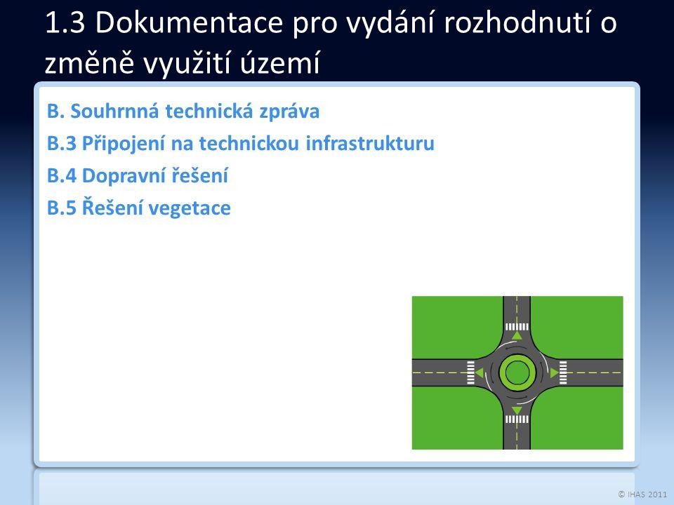 © IHAS 2011 B. Souhrnná technická zpráva B.3 Připojení na technickou infrastrukturu B.4 Dopravní řešení B.5 Řešení vegetace 1.3 Dokumentace pro vydání