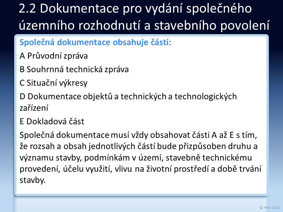 © IHAS 2011 Společná dokumentace obsahuje části: A Průvodní zpráva B Souhrnná technická zpráva C Situační výkresy D Dokumentace objektů a technických