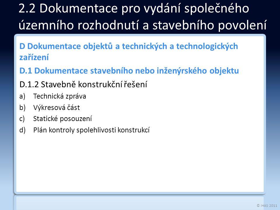 © IHAS 2011 D Dokumentace objektů a technických a technologických zařízení D.1 Dokumentace stavebního nebo inženýrského objektu D.1.2 Stavebně konstru