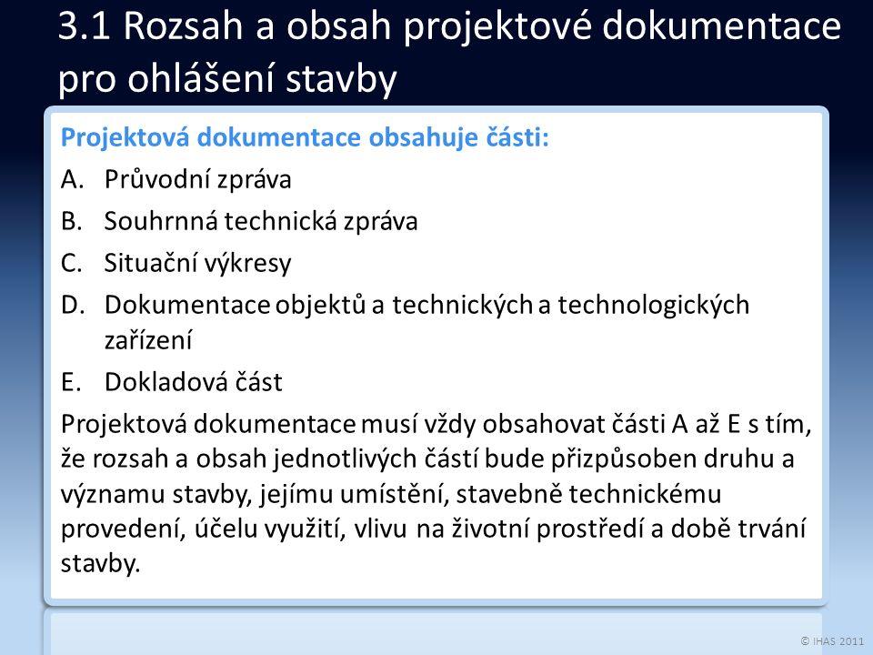 © IHAS 2011 Projektová dokumentace obsahuje části: A.Průvodní zpráva B.Souhrnná technická zpráva C.Situační výkresy D.Dokumentace objektů a technickýc