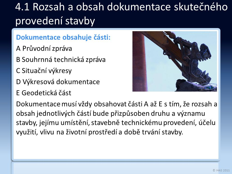 © IHAS 2011 Dokumentace obsahuje části: A Průvodní zpráva B Souhrnná technická zpráva C Situační výkresy D Výkresová dokumentace E Geodetická část Dok