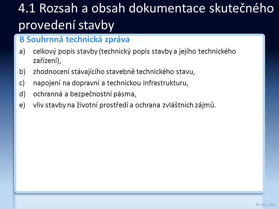 © IHAS 2011 B Souhrnná technická zpráva a)celkový popis stavby (technický popis stavby a jejího technického zařízení), b)zhodnocení stávajícího staveb