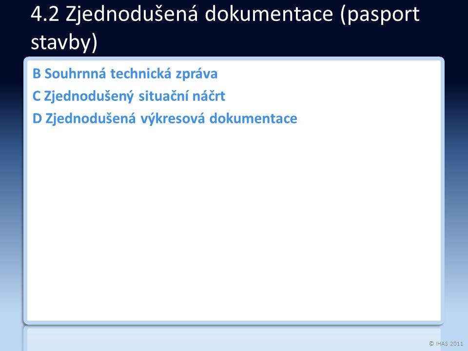 © IHAS 2011 B Souhrnná technická zpráva C Zjednodušený situační náčrt D Zjednodušená výkresová dokumentace 4.2 Zjednodušená dokumentace (pasport stavb